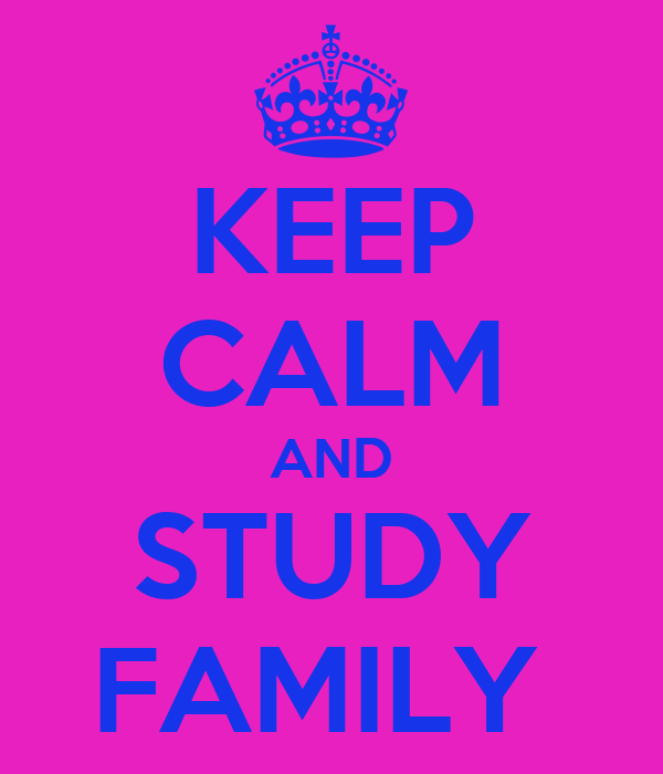 KEEP CALM AND STUDY FAMILY