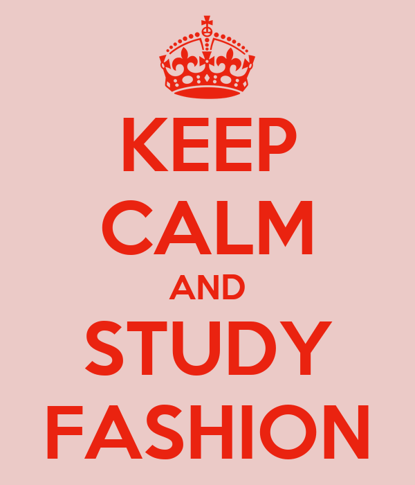 KEEP CALM AND STUDY FASHION
