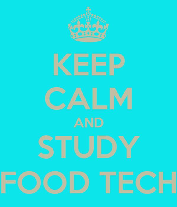 KEEP CALM AND STUDY FOOD TECH
