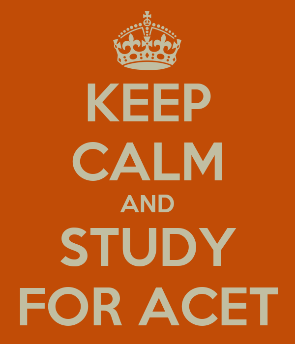 KEEP CALM AND STUDY FOR ACET