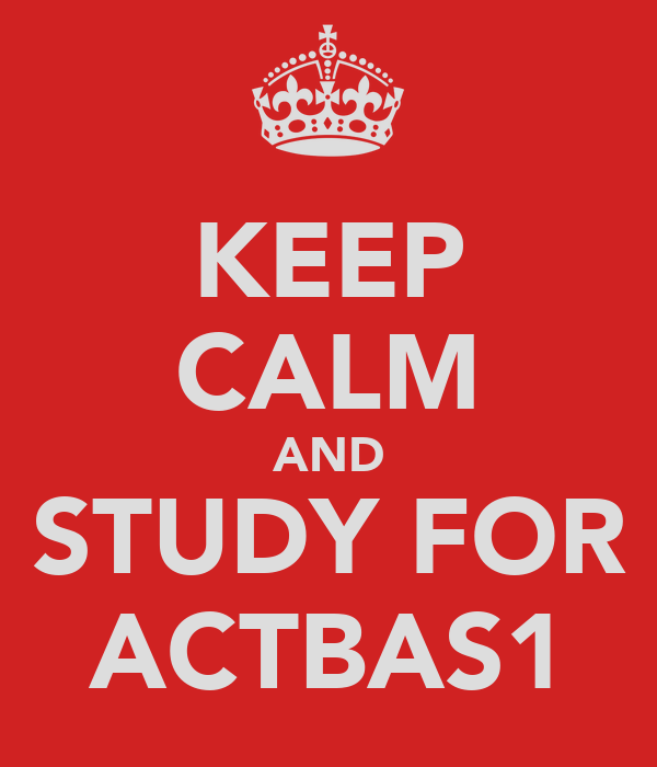 KEEP CALM AND STUDY FOR ACTBAS1