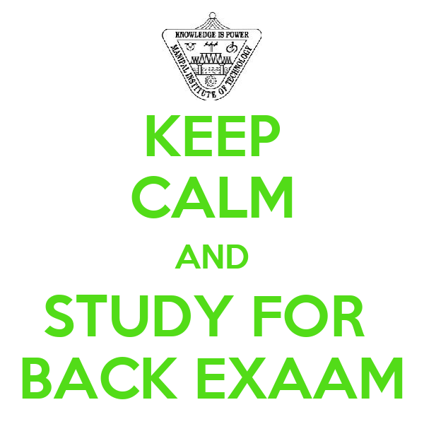 KEEP CALM AND STUDY FOR  BACK EXAAM