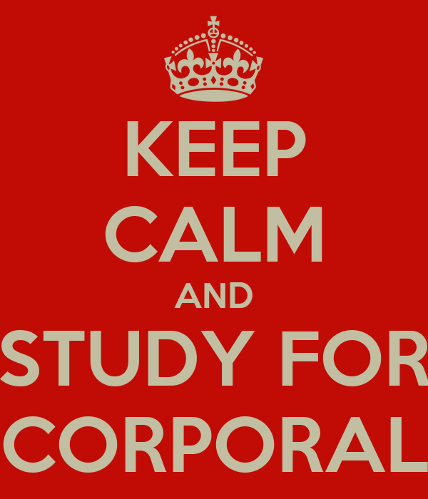 KEEP CALM AND STUDY FOR CORPORAL