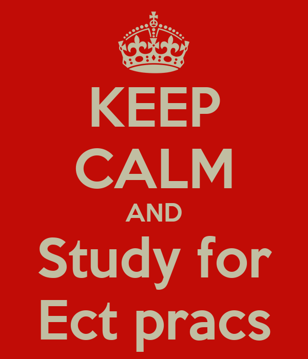 KEEP CALM AND Study for Ect pracs