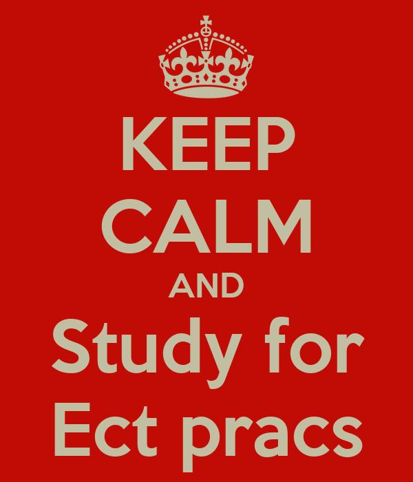 KEEP CALM AND Study for Ect pracs