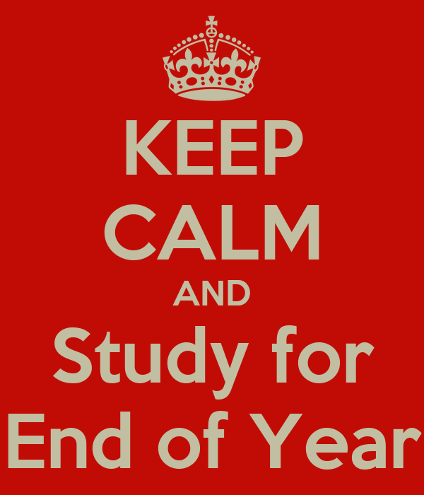 KEEP CALM AND Study for End of Year