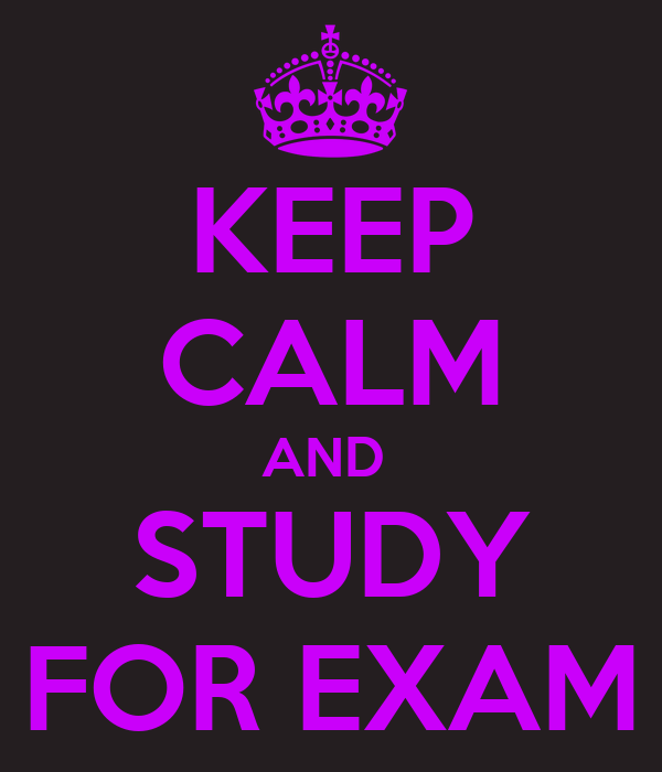 KEEP CALM AND  STUDY FOR EXAM