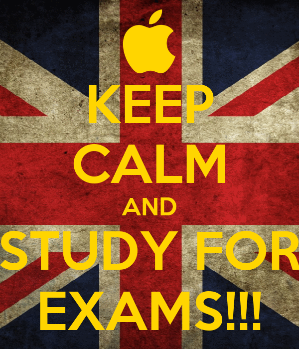 KEEP CALM AND STUDY FOR EXAMS!!!