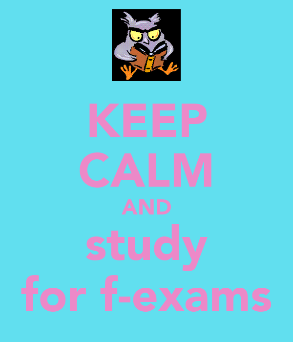 KEEP CALM AND study for f-exams
