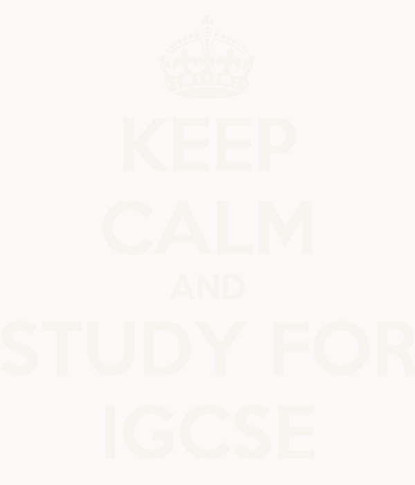 KEEP CALM AND STUDY FOR IGCSE