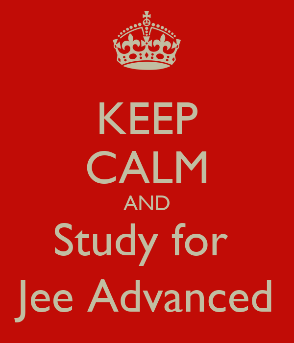 KEEP CALM AND Study for  Jee Advanced