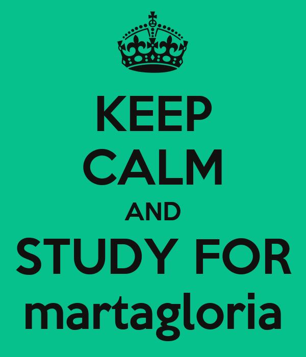 KEEP CALM AND STUDY FOR martagloria