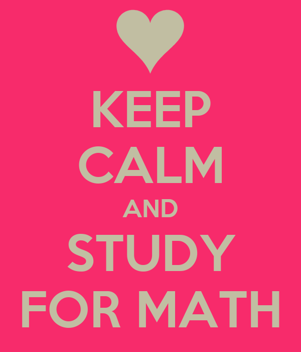 KEEP CALM AND STUDY FOR MATH