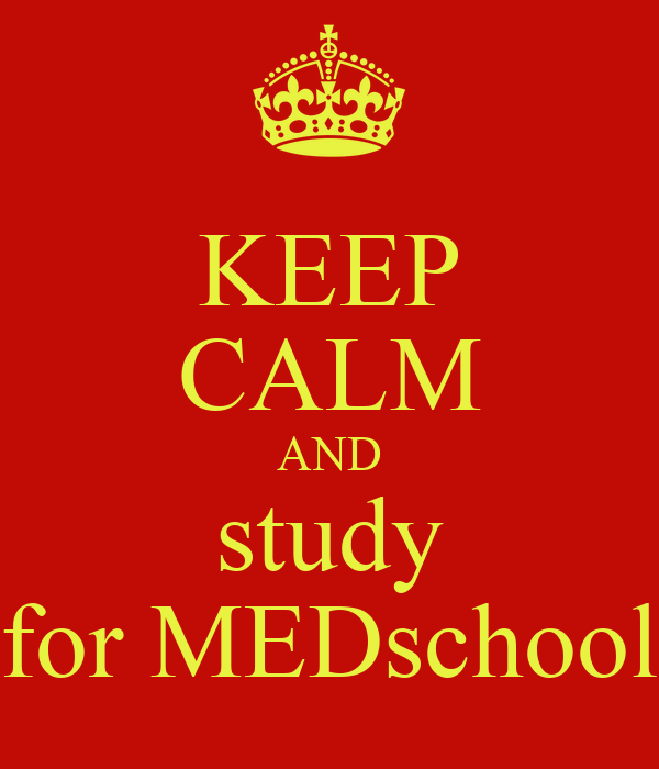 KEEP CALM AND study for MEDschool