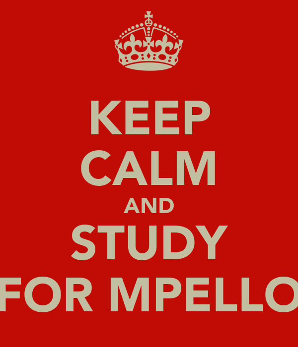 KEEP CALM AND STUDY FOR MPELLO