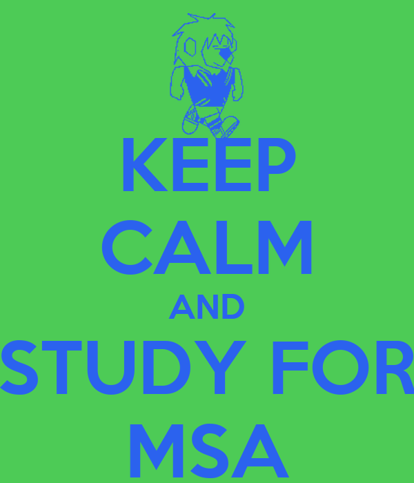 KEEP CALM AND STUDY FOR MSA