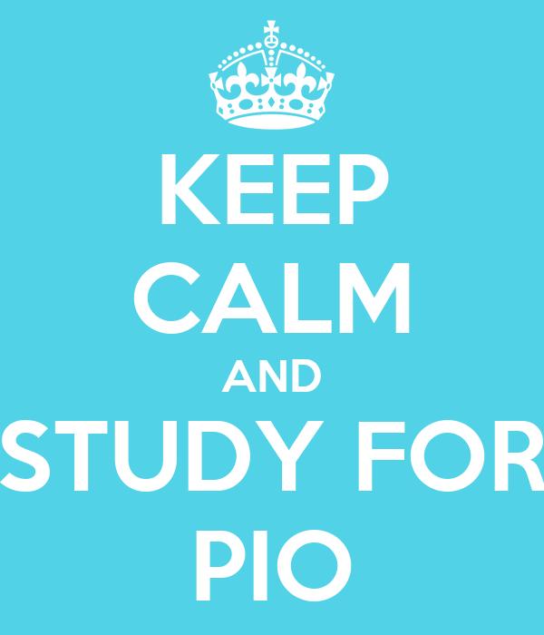 KEEP CALM AND STUDY FOR PIO