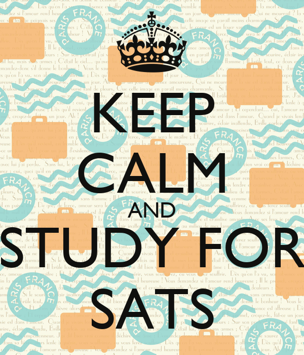 KEEP CALM AND STUDY FOR SATS
