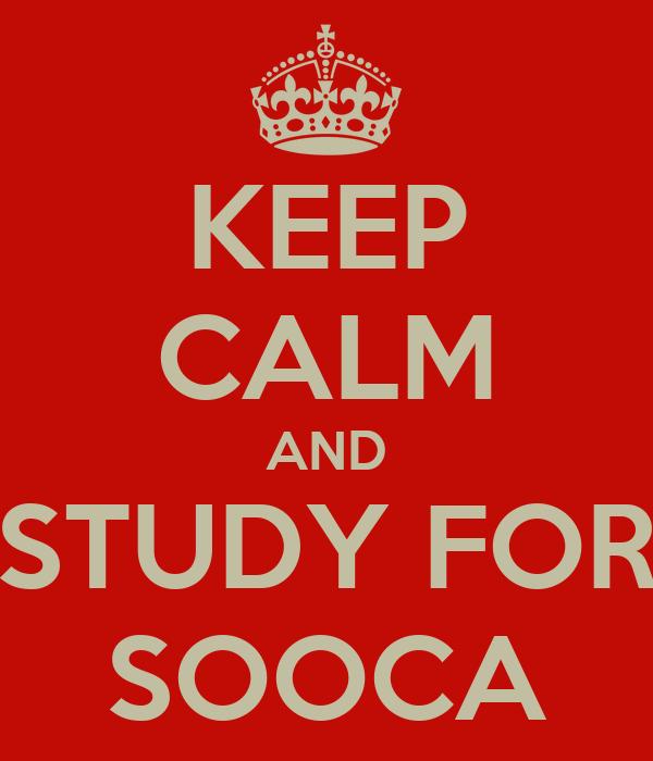 KEEP CALM AND STUDY FOR SOOCA
