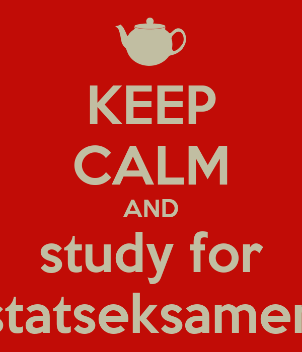 KEEP CALM AND study for statseksamen