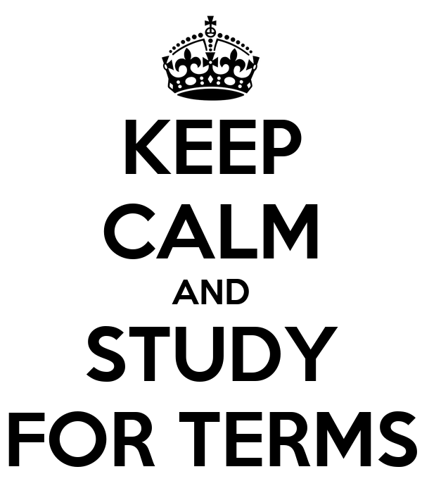 KEEP CALM AND STUDY FOR TERMS