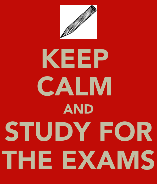 KEEP  CALM  AND STUDY FOR THE EXAMS