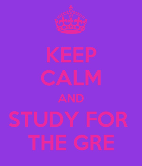KEEP CALM AND STUDY FOR  THE GRE