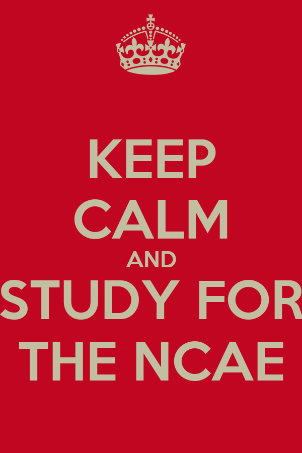 KEEP CALM AND STUDY FOR THE NCAE