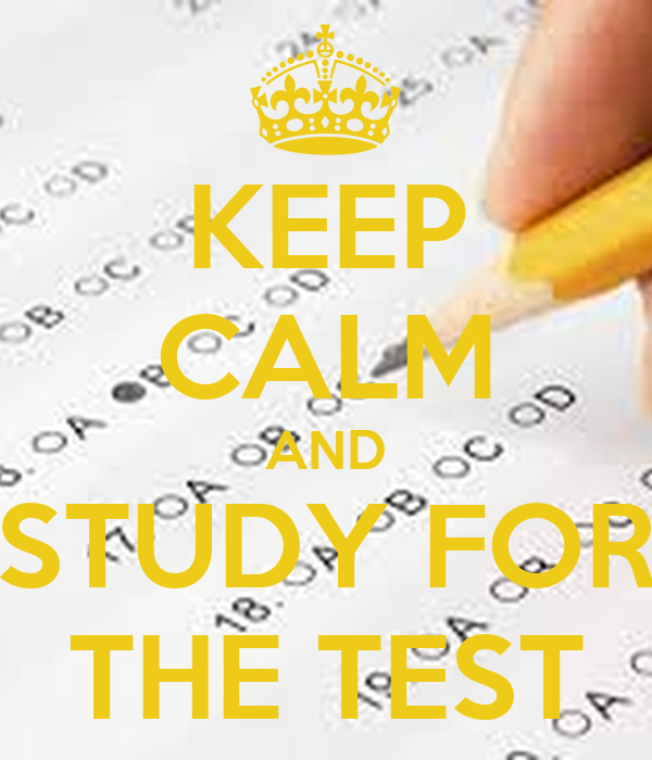 KEEP CALM AND STUDY FOR THE TEST