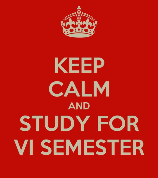 KEEP CALM AND STUDY FOR VI SEMESTER