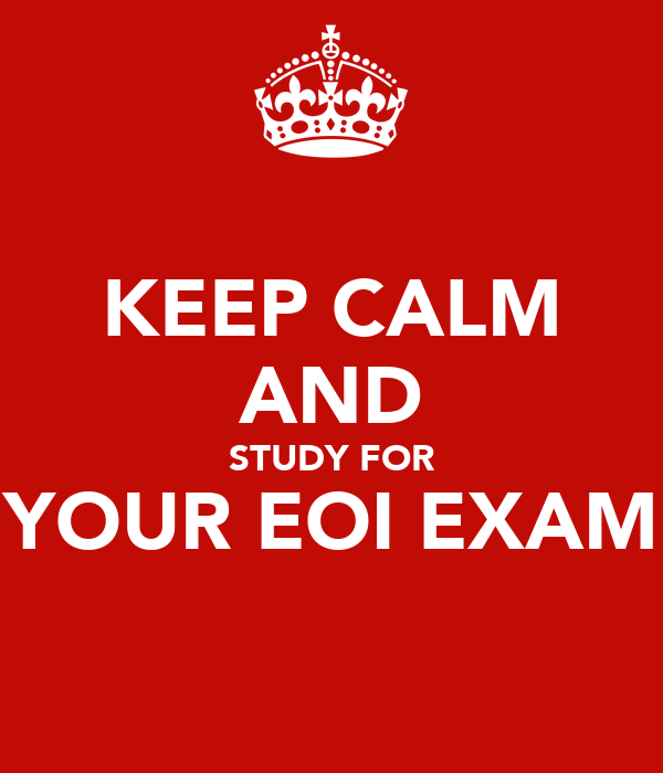KEEP CALM AND STUDY FOR YOUR EOI EXAM