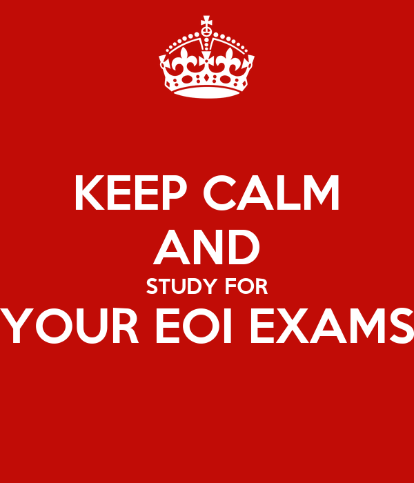 KEEP CALM AND STUDY FOR YOUR EOI EXAMS