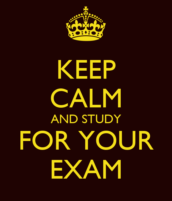 KEEP CALM AND STUDY FOR YOUR EXAM