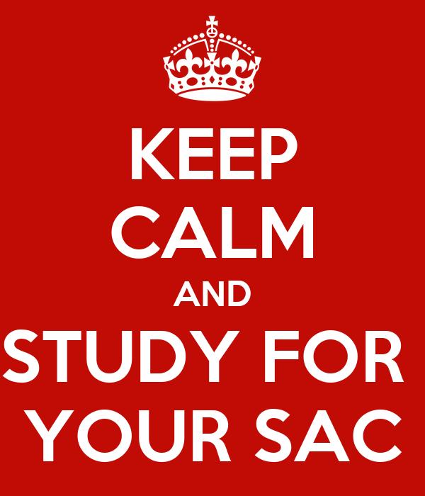 KEEP CALM AND STUDY FOR  YOUR SAC