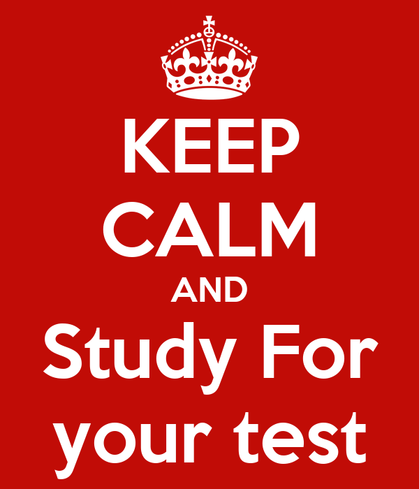 KEEP CALM AND Study For your test