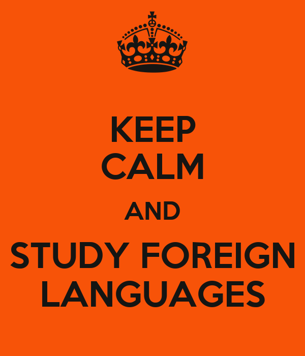 KEEP CALM AND STUDY FOREIGN LANGUAGES