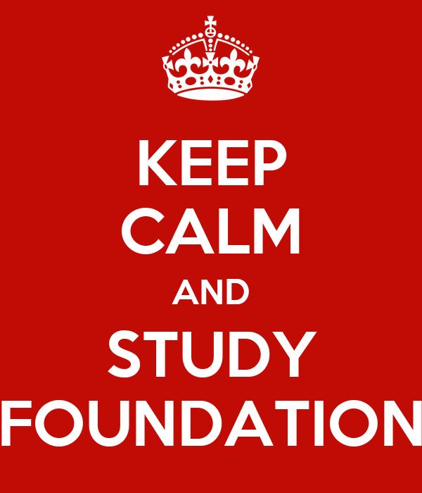 KEEP CALM AND STUDY FOUNDATION