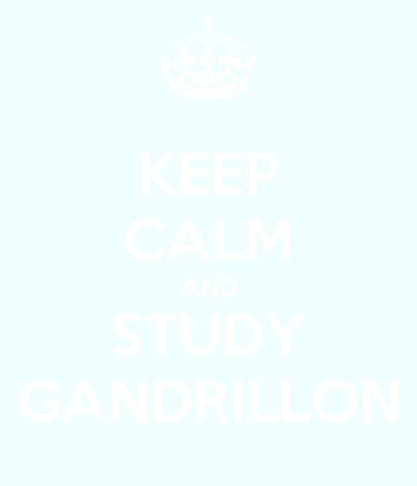 KEEP CALM AND STUDY GANDRILLON