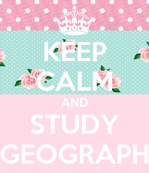 KEEP CALM AND STUDY GEOGRAPH