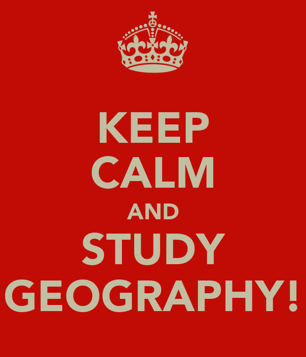KEEP CALM AND STUDY GEOGRAPHY!