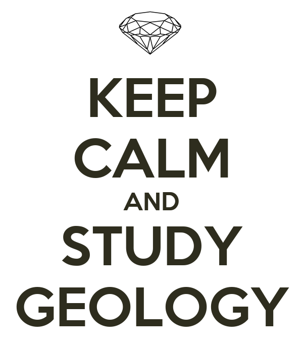KEEP CALM AND STUDY GEOLOGY