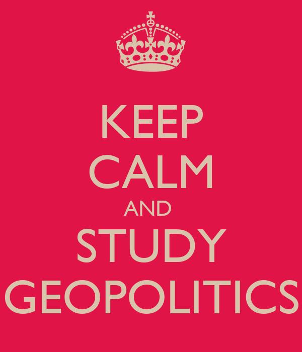 KEEP CALM AND  STUDY GEOPOLITICS