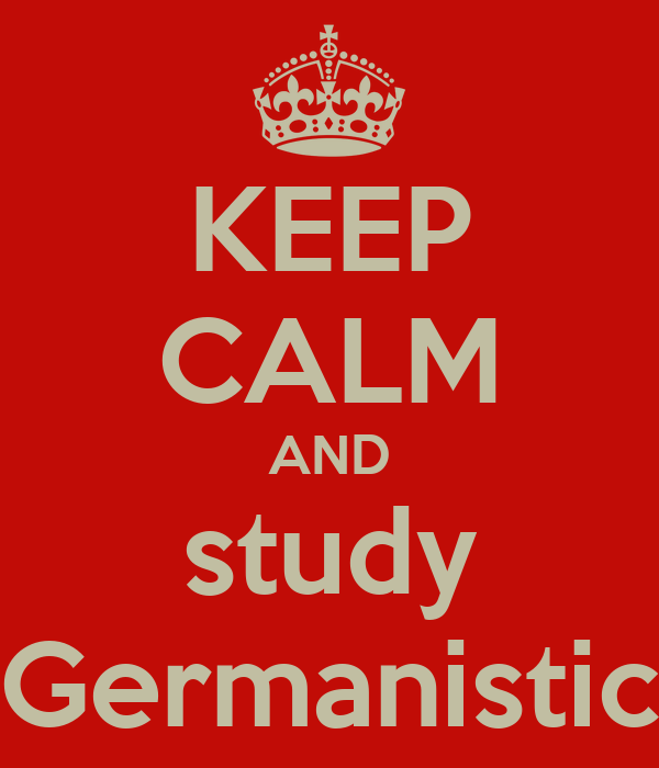 KEEP CALM AND study Germanistic