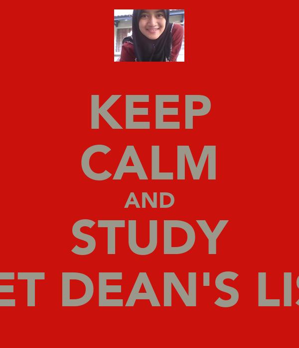 KEEP CALM AND STUDY GET DEAN'S LIST