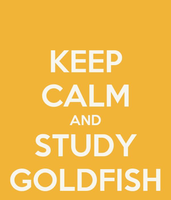 KEEP CALM AND STUDY GOLDFISH