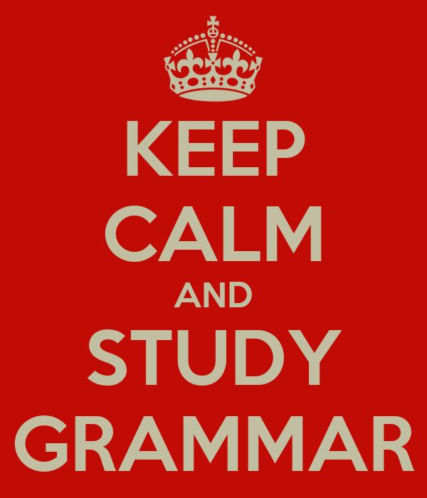 KEEP CALM AND STUDY GRAMMAR