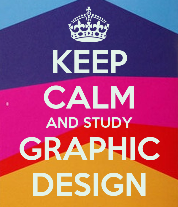 KEEP CALM AND STUDY GRAPHIC DESIGN