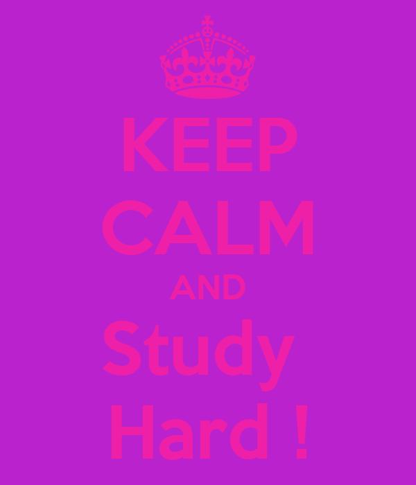 KEEP CALM AND Study  Hard !