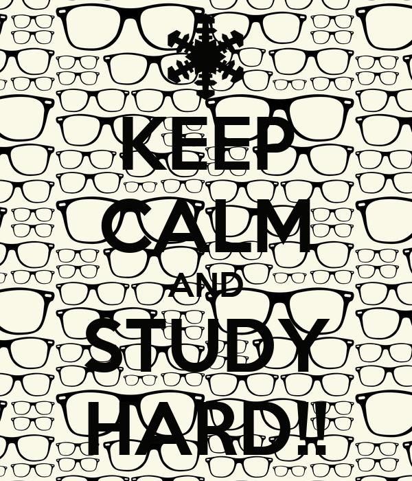 KEEP CALM AND STUDY HARD!!
