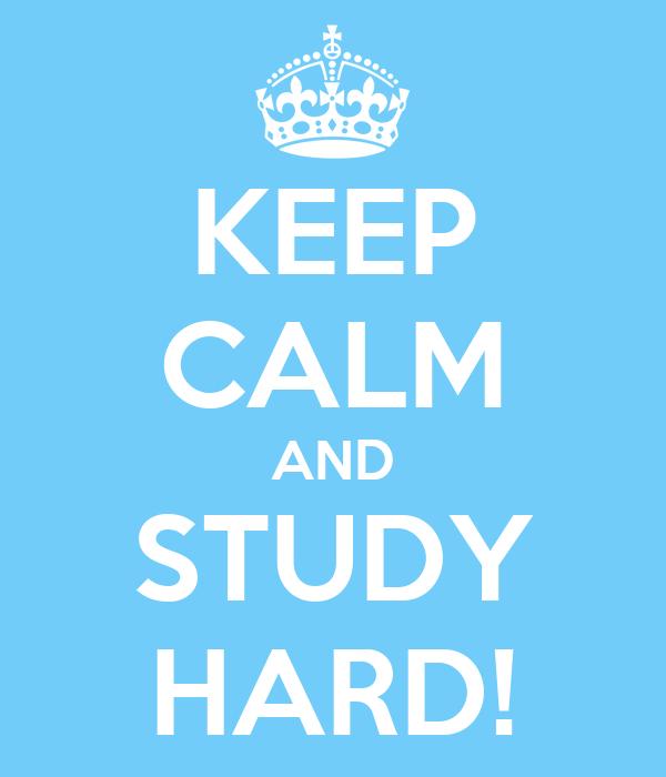 KEEP CALM AND STUDY HARD!